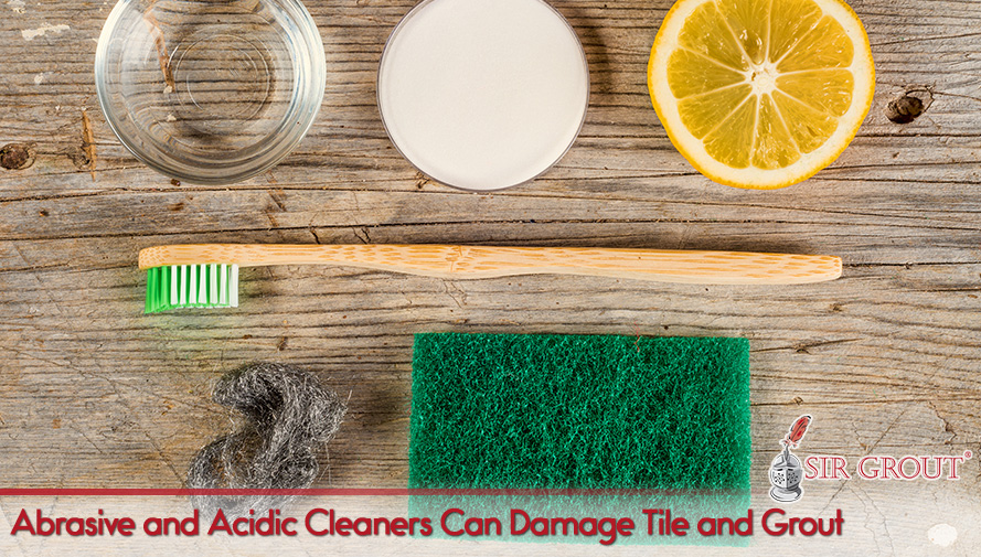 Abrasive and Acidic Cleaners Can Damage Tile and Grout